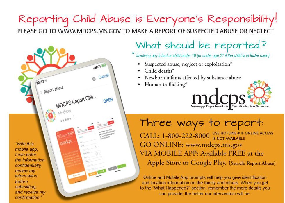 The Mississippi Department of Child Protection Services says you can report abuse or neglect...