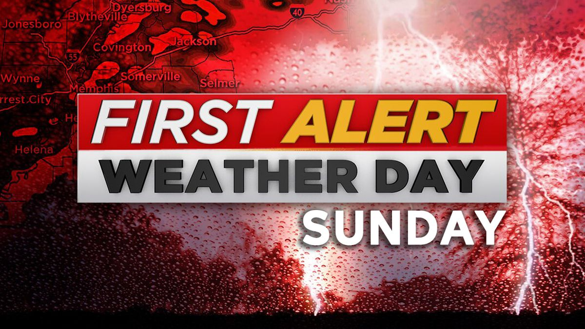Sunday is a First Alert Weather Day